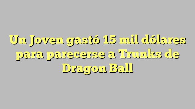 Un Joven gastó 15 mil dólares para parecerse a Trunks de Dragon Ball